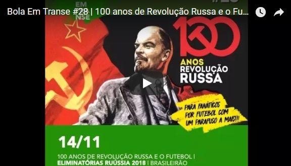 O Bola em Transe Nº 28, com este que vos escreve, fala sobre o futebol e a Revolução Russa