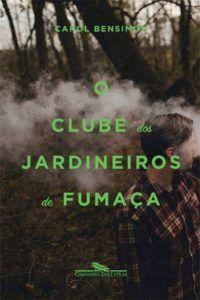 O Clube dos Jardineiros de Fumaça Carol Bensimon