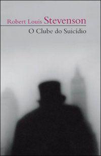 O Clube do Suicídio e outras histórias, de Robert Louis Stevenson