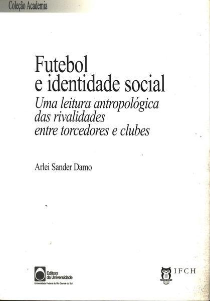 Futebol e identidade social, de Arlei Sander Damo